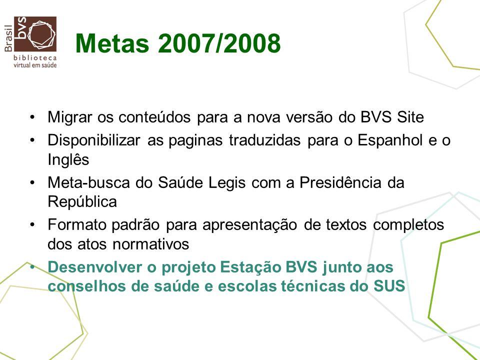 Metas 2007/2008 Migrar os conteúdos para a nova versão do BVS Site Disponibilizar as paginas traduzidas para o Espanhol e o Inglês Meta-busca do Saúde