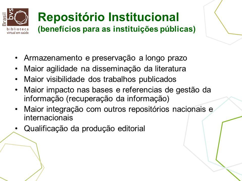 Repositório Institucional (benefícios para as instituições públicas) Armazenamento e preservação a longo prazo Maior agilidade na disseminação da lite