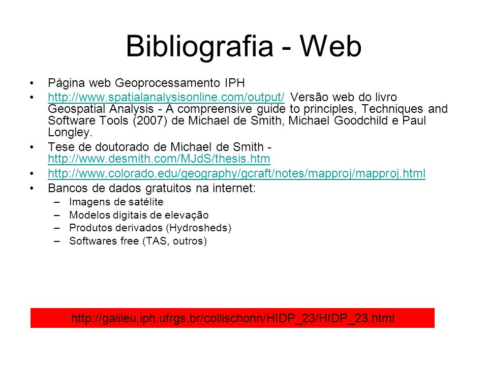 Bibliografia - Web Página web Geoprocessamento IPH http://www.spatialanalysisonline.com/output/ Versão web do livro Geospatial Analysis - A compreensi