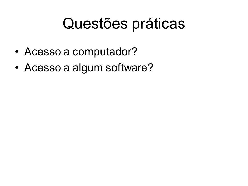 Questões práticas Acesso a computador? Acesso a algum software?