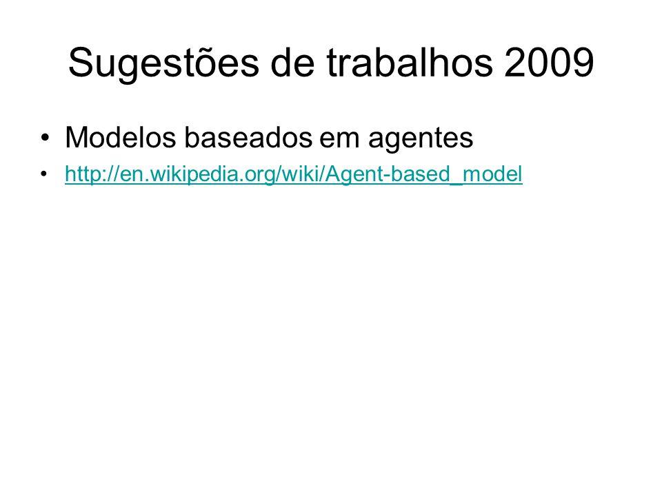 Sugestões de trabalhos 2009 Modelos baseados em agentes http://en.wikipedia.org/wiki/Agent-based_model