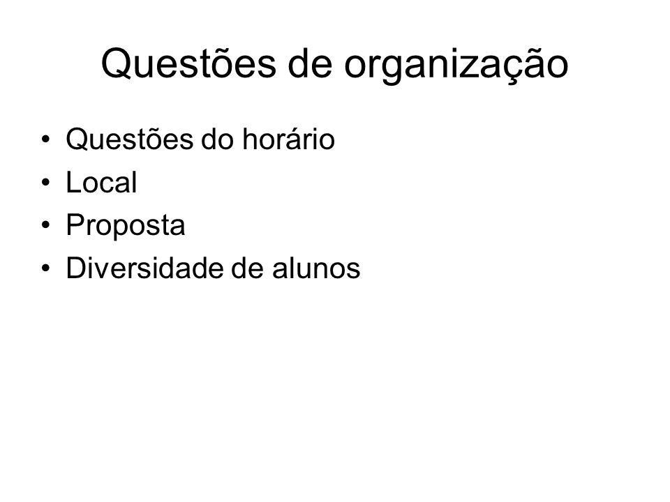 Questões de organização Questões do horário Local Proposta Diversidade de alunos