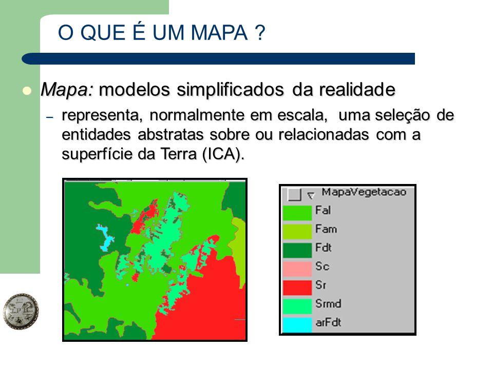O QUE É UM MAPA ? Mapa:modelos simplificados da realidade Mapa: modelos simplificados da realidade – representa, normalmente em escala, uma seleção de