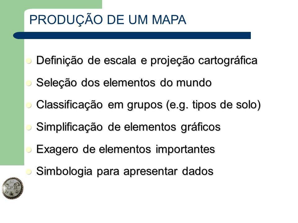 PRODUÇÃO DE UM MAPA Definição de escala e projeção cartográfica Definição de escala e projeção cartográfica Seleção dos elementos do mundo Seleção dos