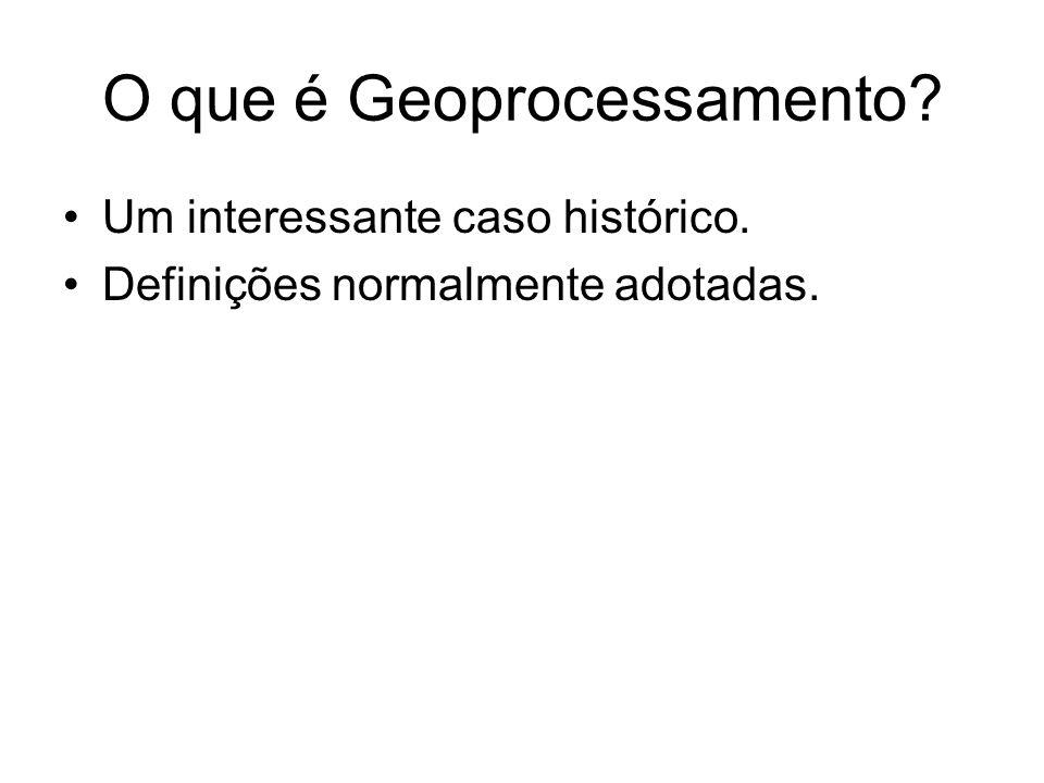 O que é Geoprocessamento? Um interessante caso histórico. Definições normalmente adotadas.