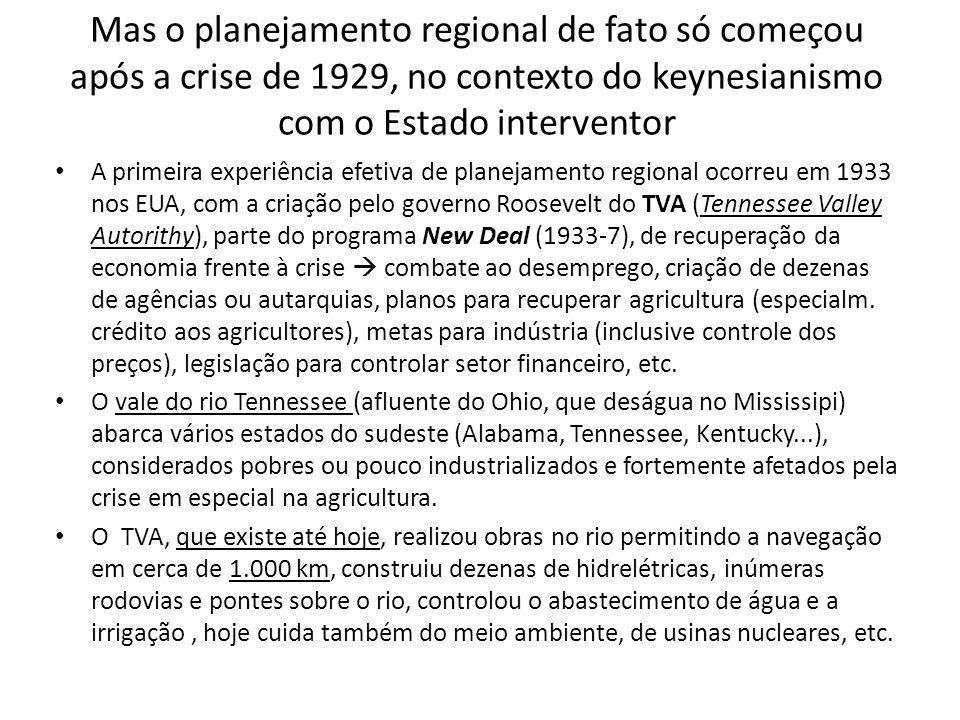 Mas o planejamento regional de fato só começou após a crise de 1929, no contexto do keynesianismo com o Estado interventor A primeira experiência efet