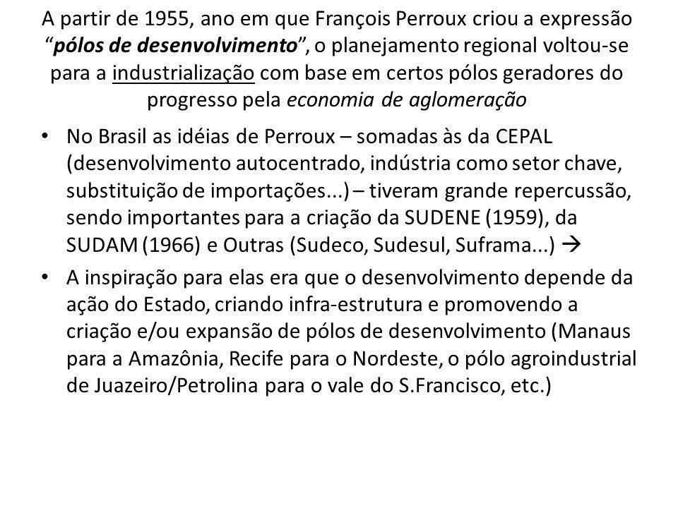 """A partir de 1955, ano em que François Perroux criou a expressão """"pólos de desenvolvimento"""", o planejamento regional voltou-se para a industrialização"""