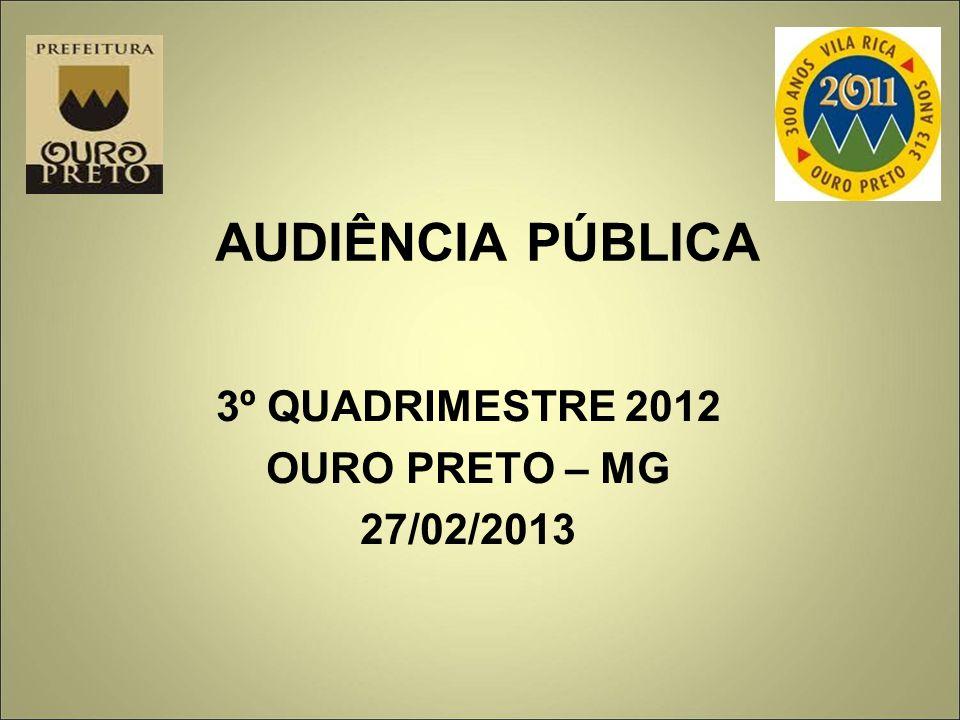 AUDIÊNCIA PÚBLICA 3º QUADRIMESTRE 2012 OURO PRETO – MG 27/02/2013