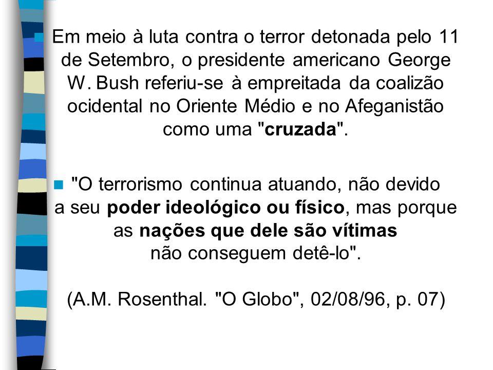 Em meio à luta contra o terror detonada pelo 11 de Setembro, o presidente americano George W. Bush referiu-se à empreitada da coalizão ocidental no Or