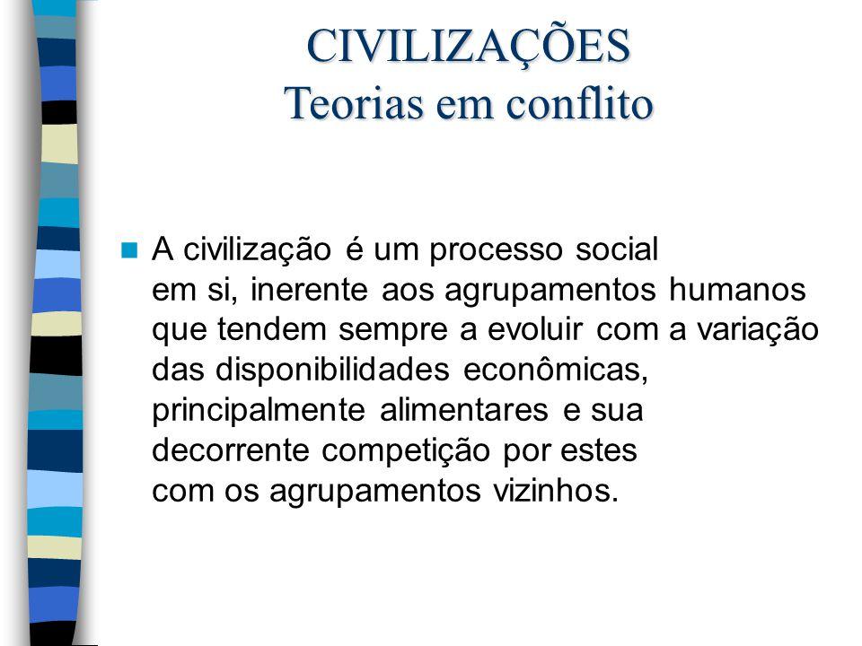 A civilização é um processo social em si, inerente aos agrupamentos humanos que tendem sempre a evoluir com a variação das disponibilidades econômicas