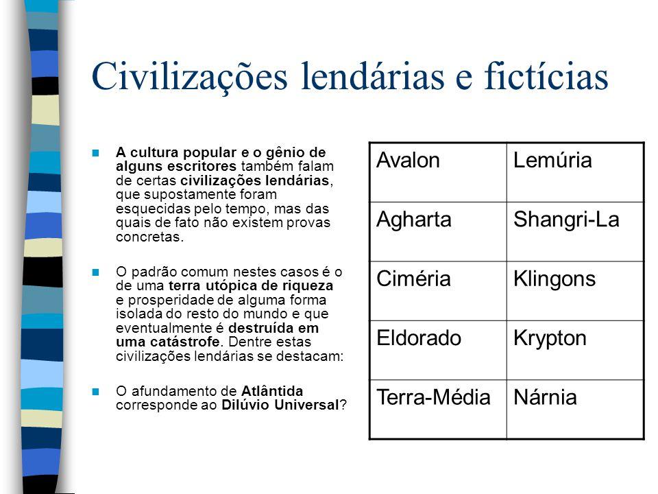 Civilizações lendárias e fictícias A cultura popular e o gênio de alguns escritores também falam de certas civilizações lendárias, que supostamente fo