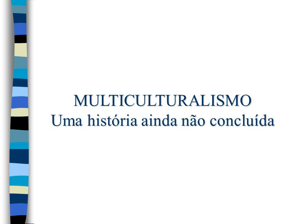 MULTICULTURALISMO Uma história ainda não concluída