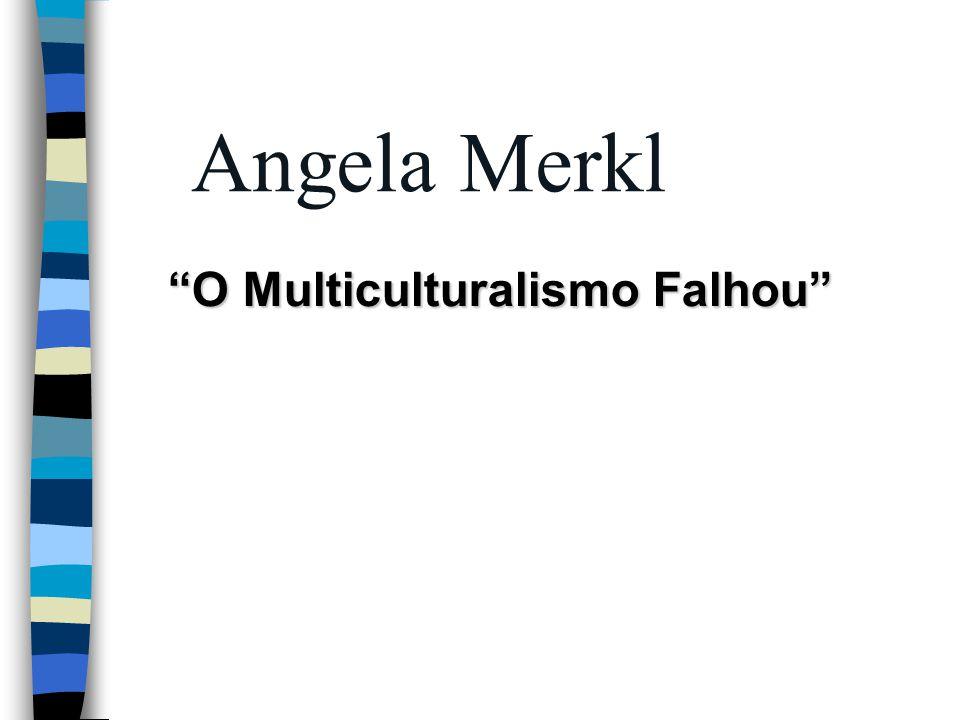 """Angela Merkl """"O Multiculturalismo Falhou"""""""