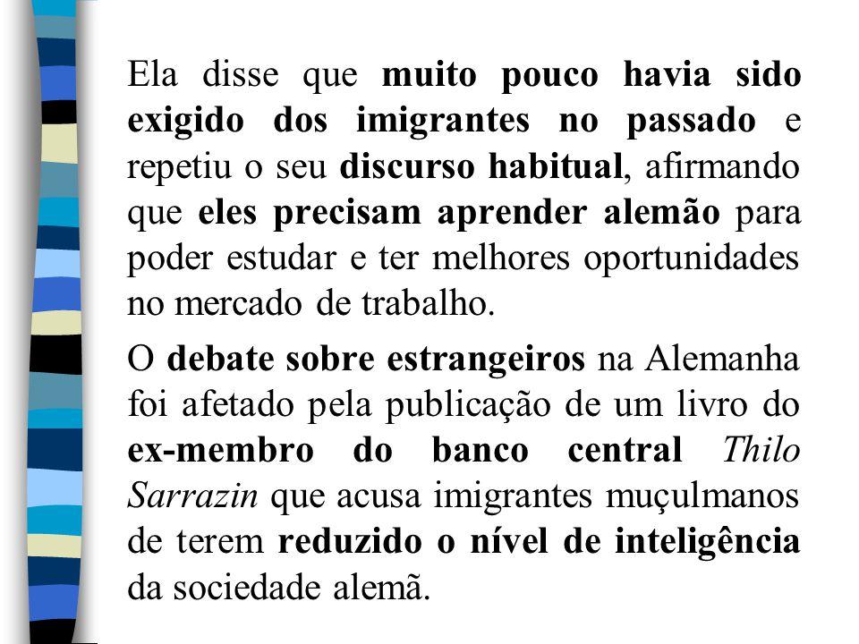 Ela disse que muito pouco havia sido exigido dos imigrantes no passado e repetiu o seu discurso habitual, afirmando que eles precisam aprender alemão