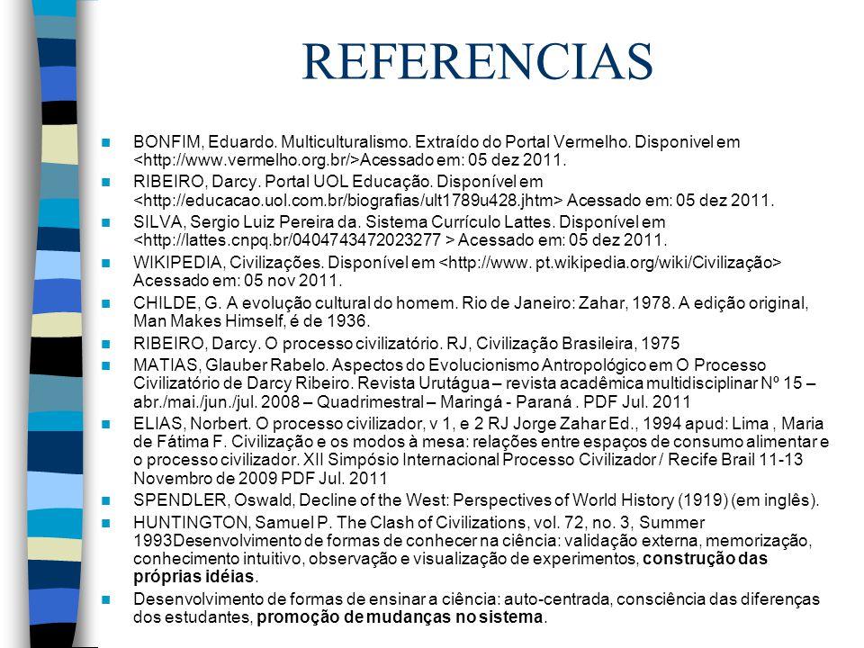 REFERENCIAS BONFIM, Eduardo. Multiculturalismo. Extraído do Portal Vermelho. Disponivel em Acessado em: 05 dez 2011. RIBEIRO, Darcy. Portal UOL Educaç