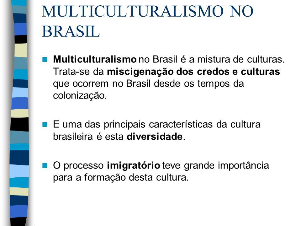 MULTICULTURALISMO NO BRASIL Multiculturalismo no Brasil é a mistura de culturas. Trata-se da miscigenação dos credos e culturas que ocorrem no Brasil