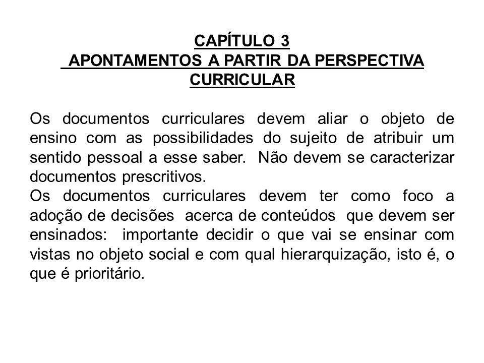 CAPÍTULO 3 APONTAMENTOS A PARTIR DA PERSPECTIVA CURRICULAR Os documentos curriculares devem aliar o objeto de ensino com as possibilidades do sujeito
