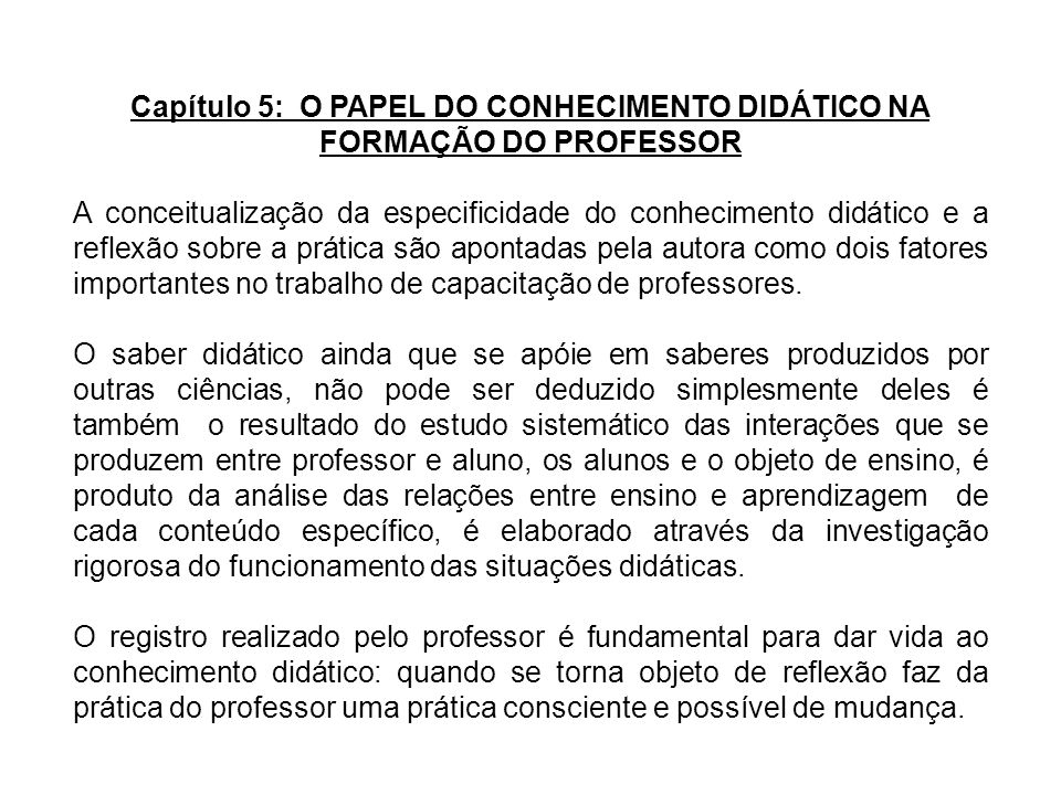 Capítulo 5: O PAPEL DO CONHECIMENTO DIDÁTICO NA FORMAÇÃO DO PROFESSOR A conceitualização da especificidade do conhecimento didático e a reflexão sobre