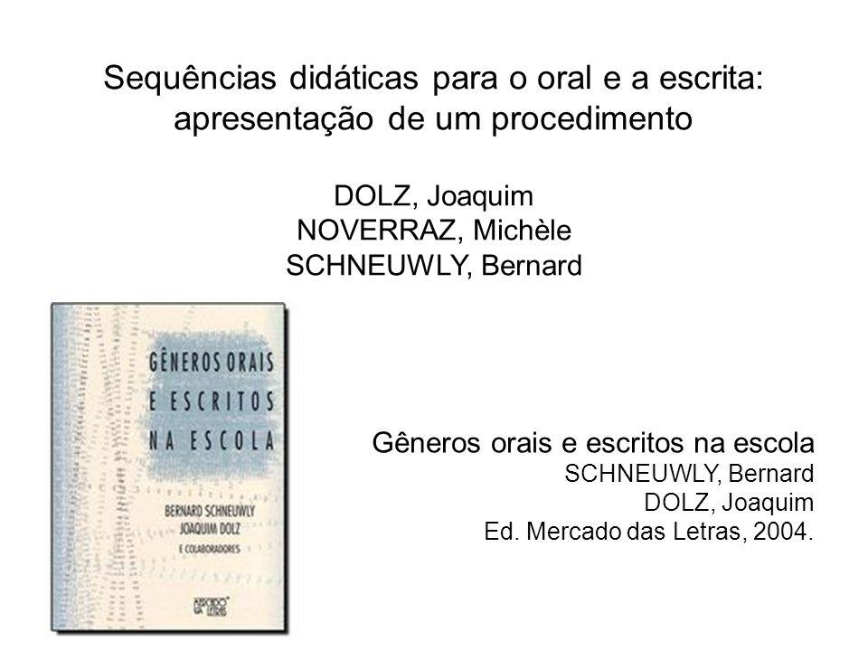Sequências didáticas para o oral e a escrita: apresentação de um procedimento DOLZ, Joaquim NOVERRAZ, Michèle SCHNEUWLY, Bernard Gêneros orais e escri