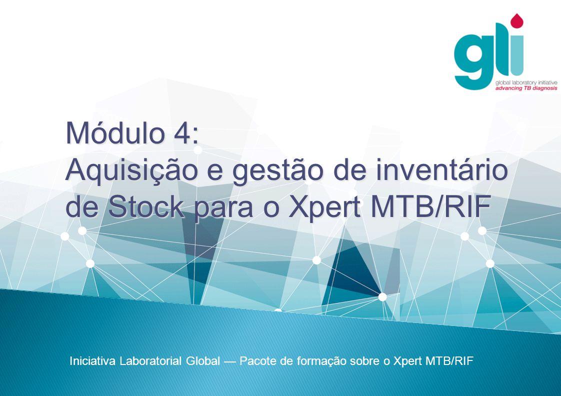 Módulo 4: Aquisição e gestão de inventário de Stock para o Xpert MTB/RIF Iniciativa Laboratorial Global — Pacote de formação sobre o Xpert MTB/RIF