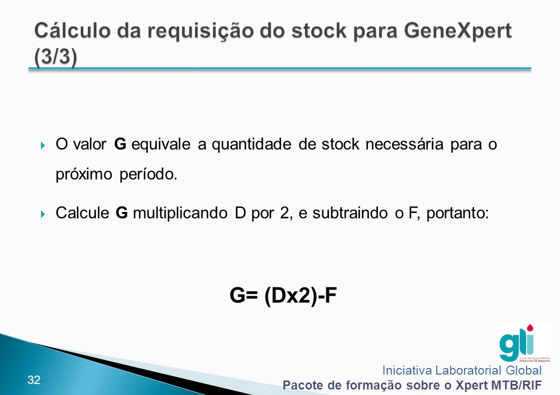 Iniciativa Laboratorial Global Pacote de formação sobre o Xpert MTB/RIF -32-  O valor G equivale a quantidade de stock necessária para o próximo perí