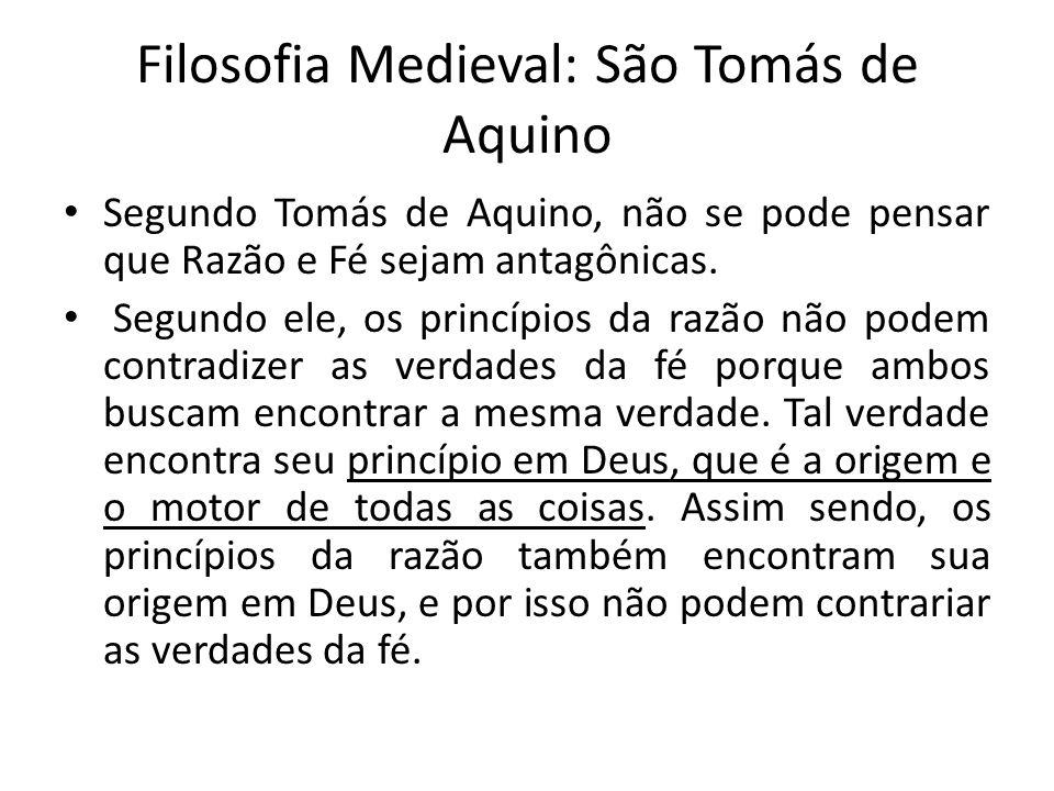 Filosofia Medieval: São Tomás de Aquino Segundo Tomás de Aquino, não se pode pensar que Razão e Fé sejam antagônicas. Segundo ele, os princípios da ra