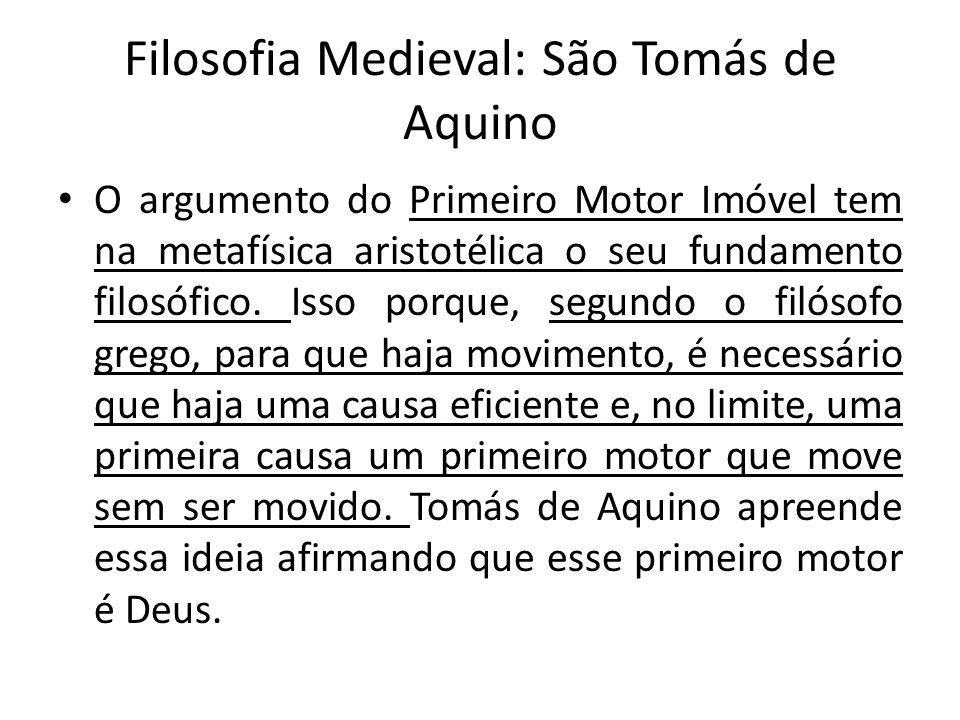 Filosofia Medieval: São Tomás de Aquino O argumento do Primeiro Motor Imóvel tem na metafísica aristotélica o seu fundamento filosófico. Isso porque,
