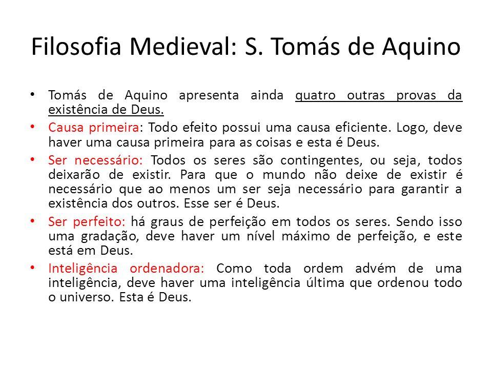 Filosofia Medieval: S. Tomás de Aquino Tomás de Aquino apresenta ainda quatro outras provas da existência de Deus. Causa primeira: Todo efeito possui