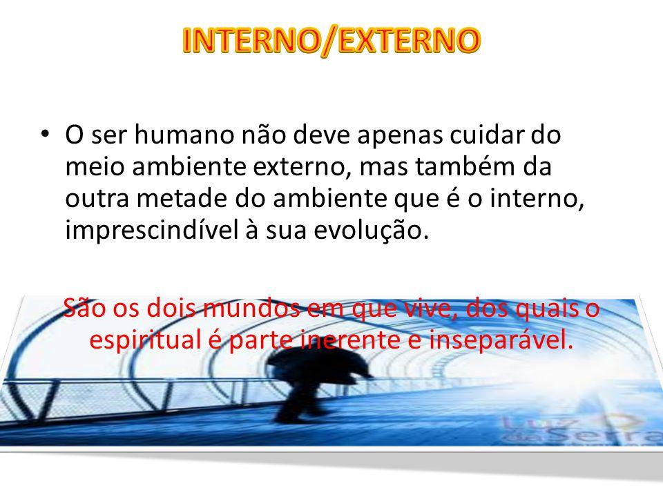O ser humano não deve apenas cuidar do meio ambiente externo, mas também da outra metade do ambiente que é o interno, imprescindível à sua evoluc