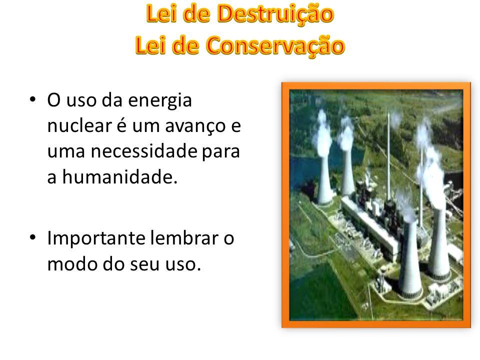 O uso da energia nuclear é um avanço e uma necessidade para a humanidade. Importante lembrar o modo do seu uso.