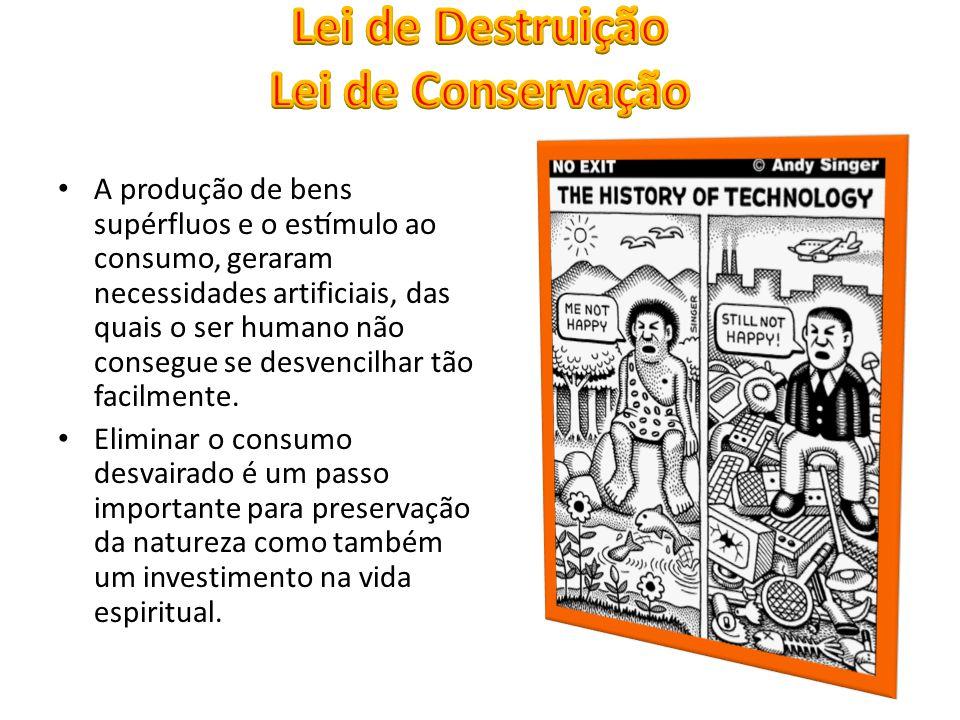 A produção de bens supérfluos e o estímulo ao consumo, geraram necessidades artificiais, das quais o ser humano não consegue se desvencilhar tão