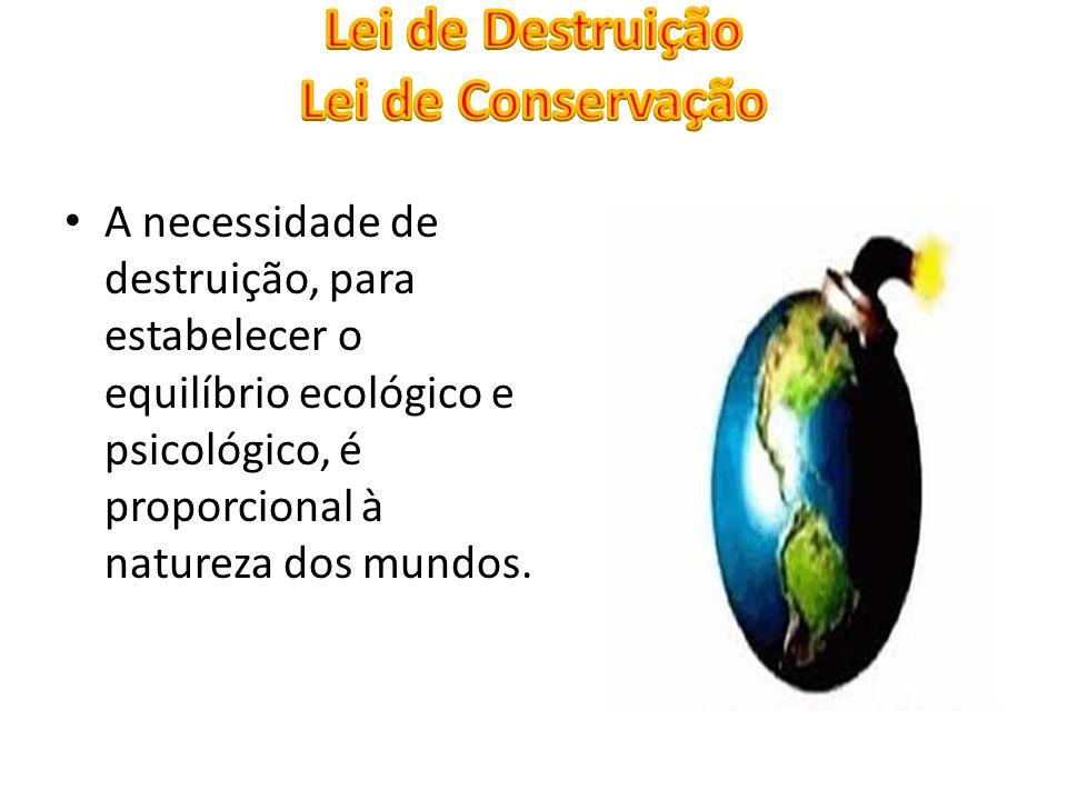 A necessidade de destruição, para estabelecer o equilíbrio ecológico e psicológico, é proporcional à natureza dos mundos.
