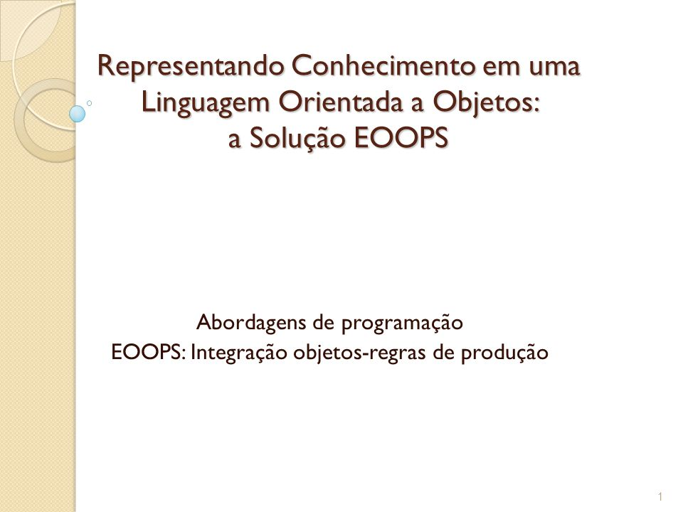 Referências ◦ Masini et al - Object Oriented Languages (Cap 9) ◦ Proceedings of the OOPSLA'94 - workshop on Embedded Object- Oriented Production Systems ◦ Pachet F.
