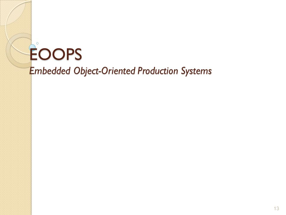 EOOPS Embedded Object-Oriented Production Systems 13