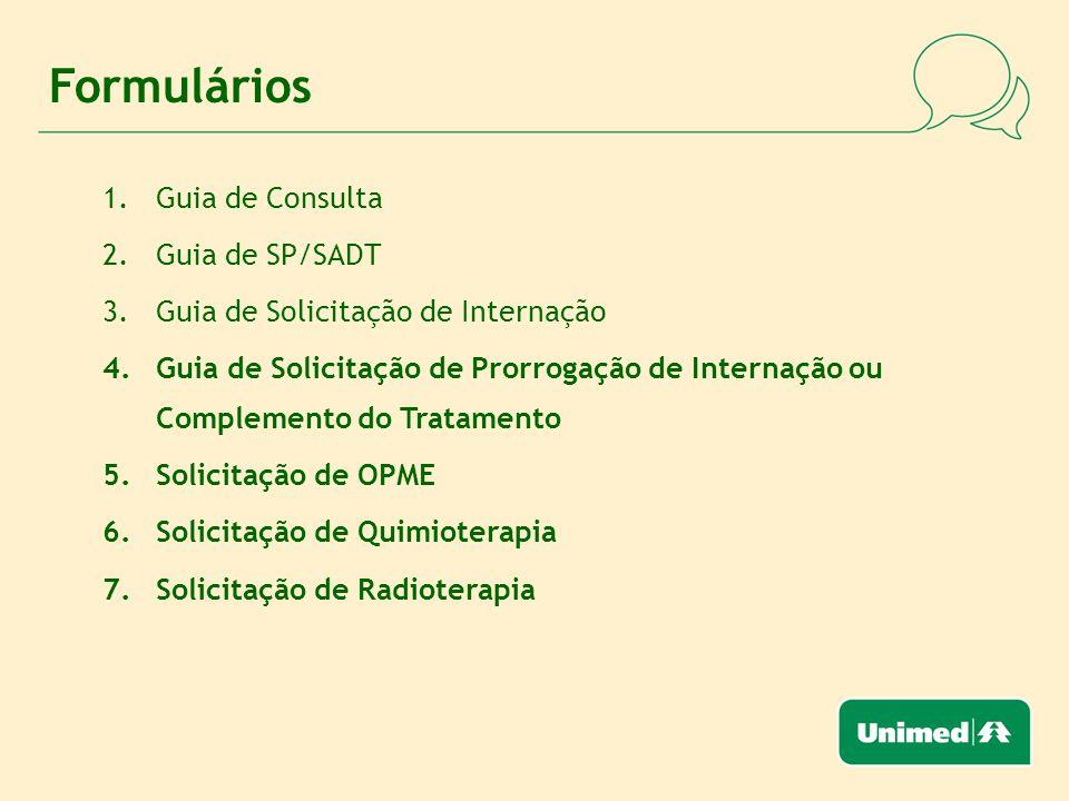 Formulários 1.Guia de Consulta 2.Guia de SP/SADT 3.Guia de Solicitação de Internação 4.Guia de Solicitação de Prorrogação de Internação ou Complemento do Tratamento 5.Solicitação de OPME 6.Solicitação de Quimioterapia 7.Solicitação de Radioterapia