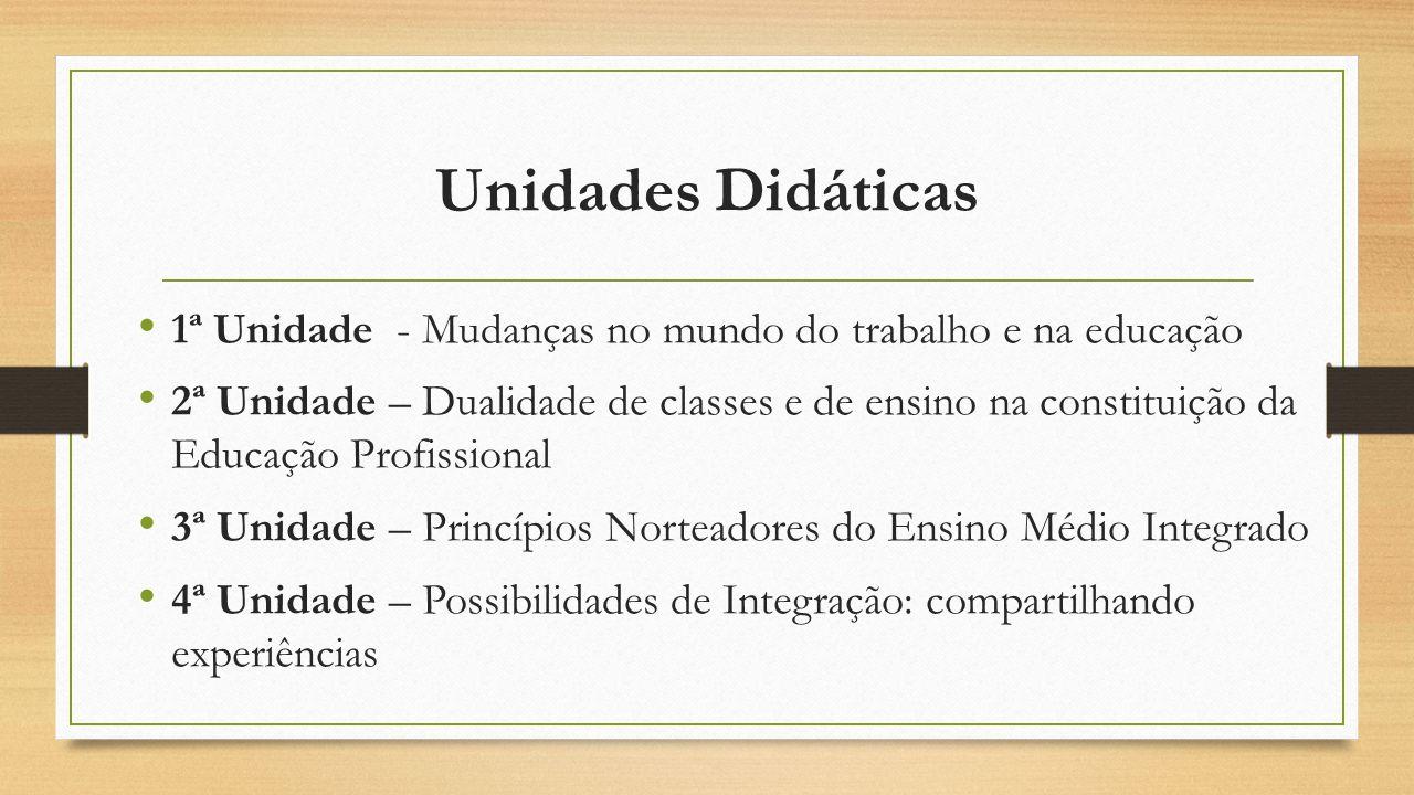 Unidades Didáticas 1ª Unidade - Mudanças no mundo do trabalho e na educação 2ª Unidade – Dualidade de classes e de ensino na constituição da Educação