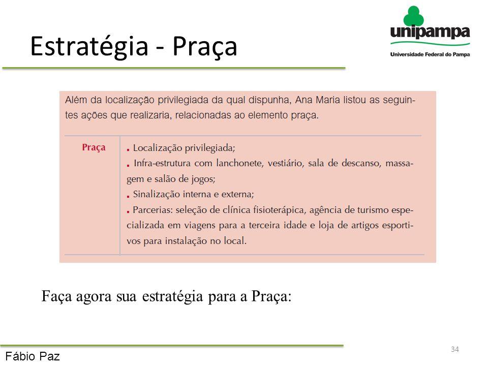 Estratégia - Praça 34 Faça agora sua estratégia para a Praça: Fábio Paz