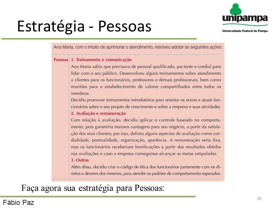 Estratégia - Pessoas 36 Faça agora sua estratégia para Pessoas: Fábio Paz