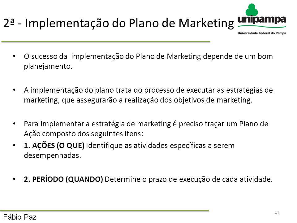 2ª - Implementação do Plano de Marketing O sucesso da implementação do Plano de Marketing depende de um bom planejamento. A implementação do plano tra