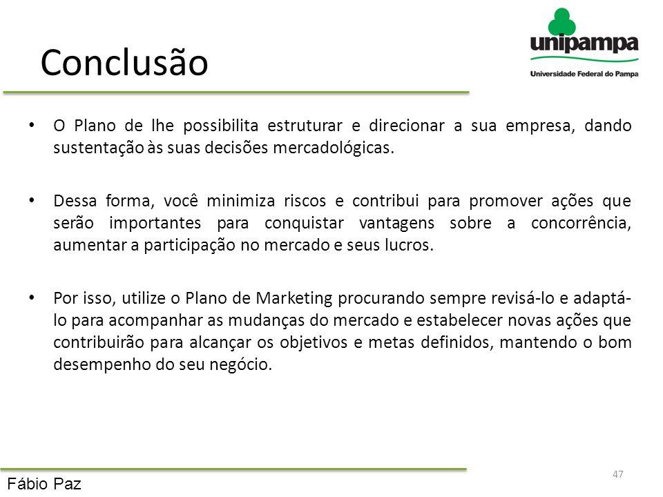 Conclusão O Plano de lhe possibilita estruturar e direcionar a sua empresa, dando sustentação às suas decisões mercadológicas. Dessa forma, você minim