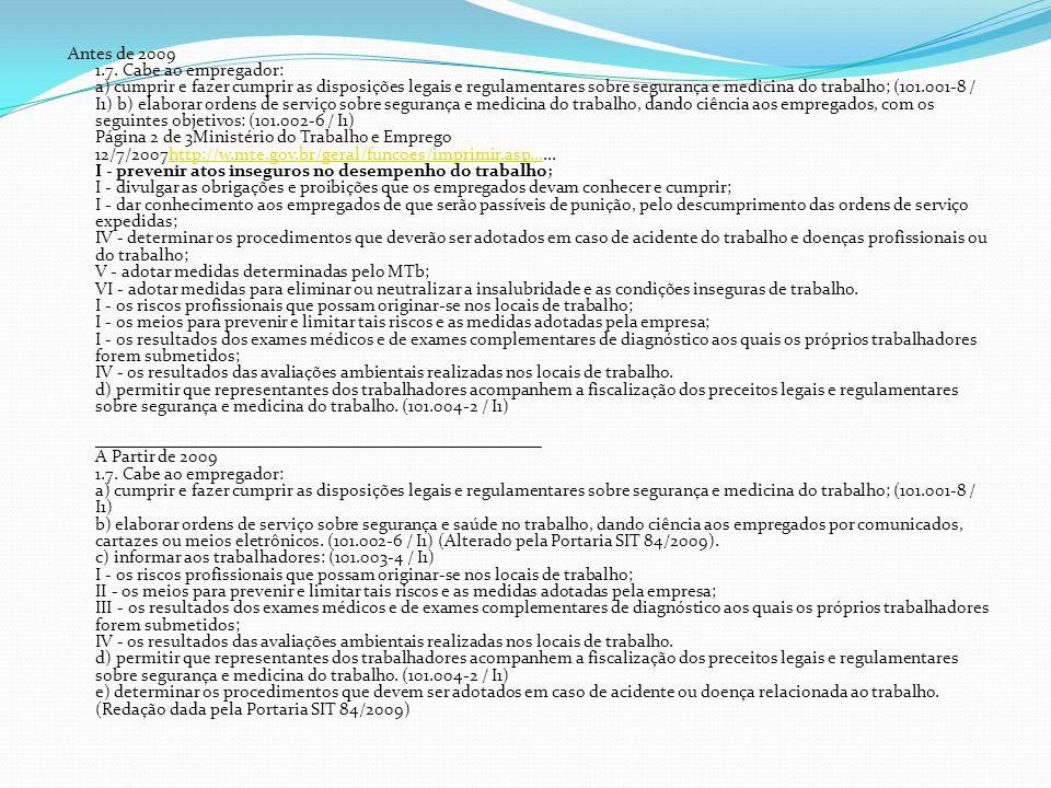 Antes de 2009 1.7. Cabe ao empregador: a) cumprir e fazer cumprir as disposições legais e regulamentares sobre segurança e medicina do trabalho; (101.