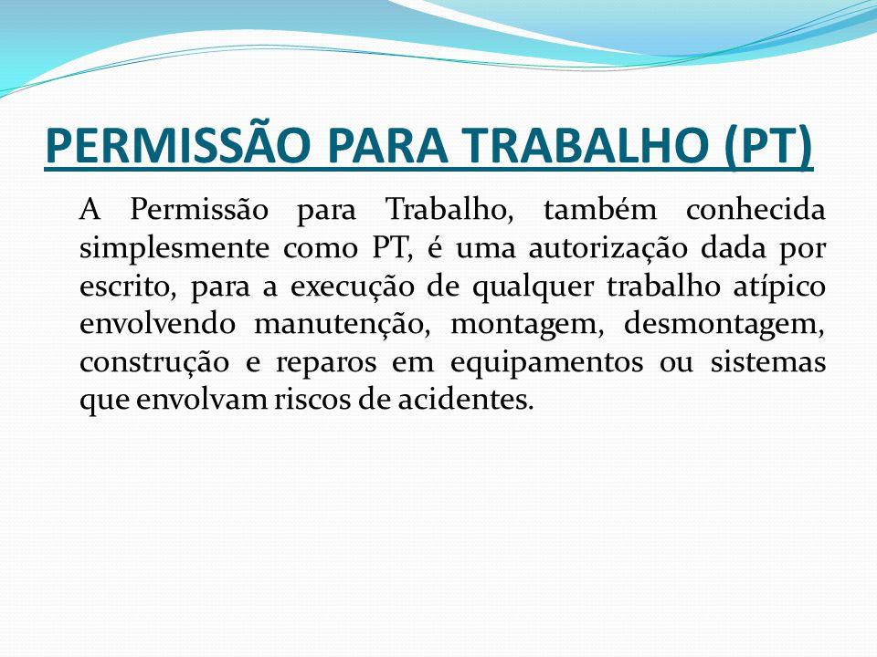PERMISSÃO PARA TRABALHO (PT) A Permissão para Trabalho, também conhecida simplesmente como PT, é uma autorização dada por escrito, para a execução de