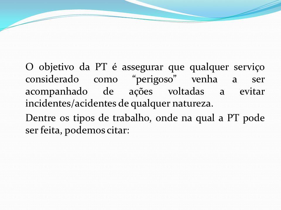 """O objetivo da PT é assegurar que qualquer serviço considerado como """"perigoso"""" venha a ser acompanhado de ações voltadas a evitar incidentes/acidentes"""