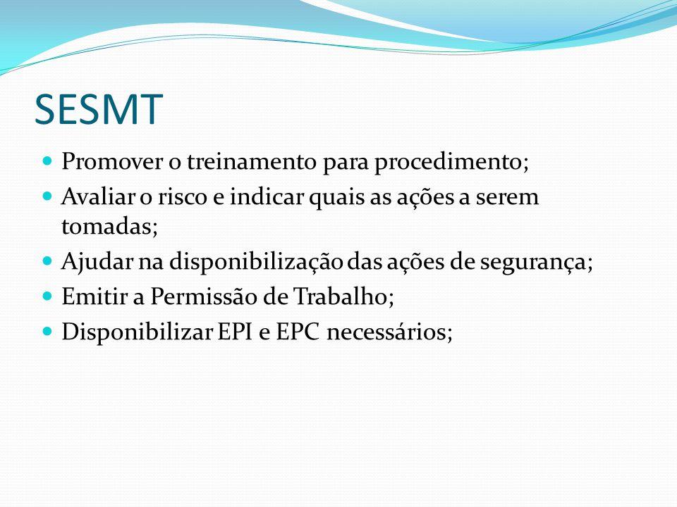 SESMT Promover o treinamento para procedimento; Avaliar o risco e indicar quais as ações a serem tomadas; Ajudar na disponibilização das ações de segu