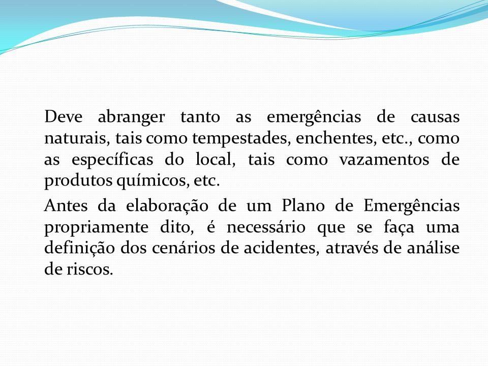 Deve abranger tanto as emergências de causas naturais, tais como tempestades, enchentes, etc., como as específicas do local, tais como vazamentos de p