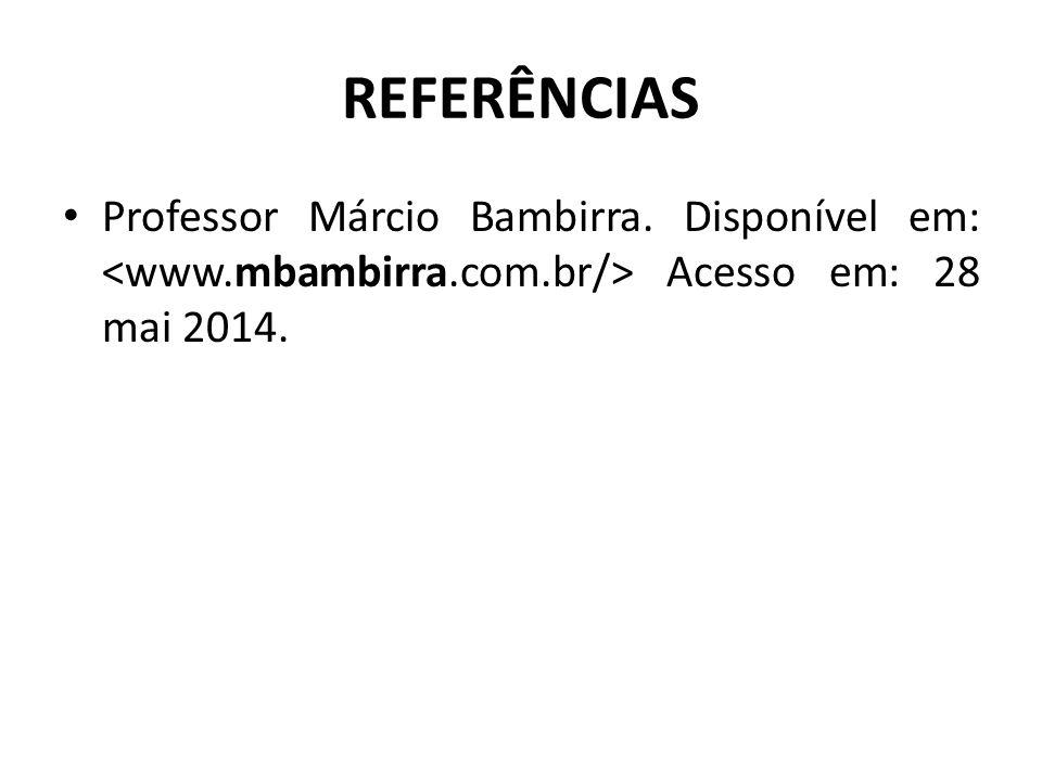 REFERÊNCIAS Professor Márcio Bambirra. Disponível em: Acesso em: 28 mai 2014.