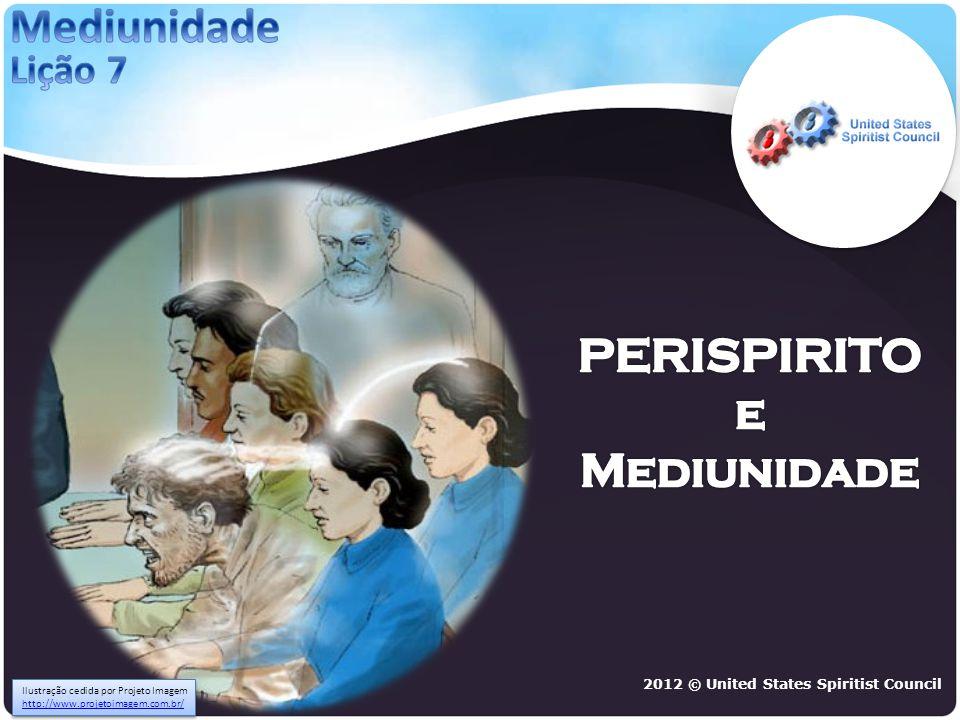 2012 © United States Spiritist Council Ilustração cedida por Projeto Imagem http://www.projetoimagem.com.br/ http://www.projetoimagem.com.br/ Ilustraç