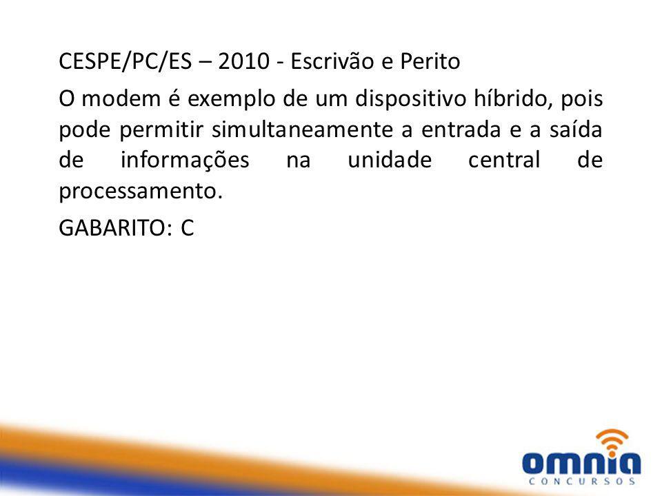 CESPE/PC/ES – 2010 - Escrivão e Perito O modem é exemplo de um dispositivo híbrido, pois pode permitir simultaneamente a entrada e a saída de informações na unidade central de processamento.