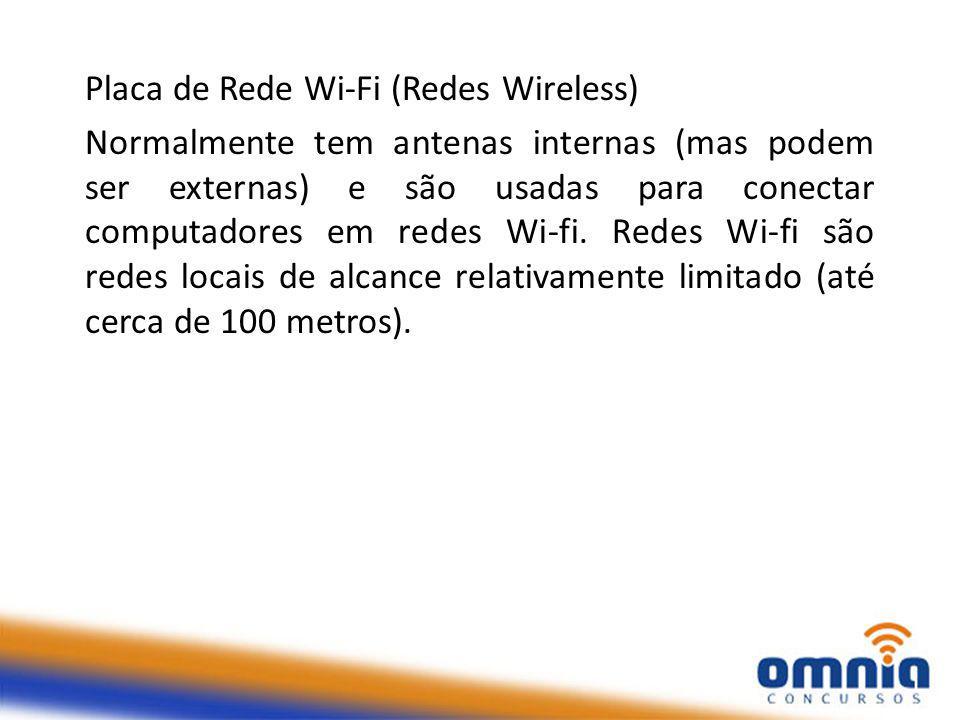Placa de Rede Wi-Fi (Redes Wireless) Normalmente tem antenas internas (mas podem ser externas) e são usadas para conectar computadores em redes Wi-fi.