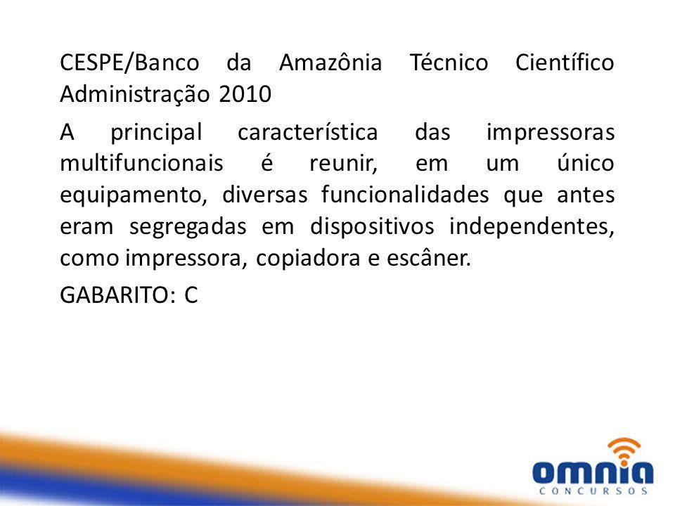 CESPE/Banco da Amazônia Técnico Científico Administração 2010 A principal característica das impressoras multifuncionais é reunir, em um único equipamento, diversas funcionalidades que antes eram segregadas em dispositivos independentes, como impressora, copiadora e escâner.